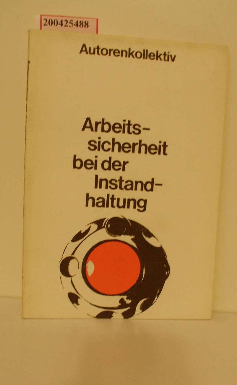 Arbeitssicherheit bei der Instandhaltung / Rudolf Boenke; Michael Eckardt; Gerd Simon 4., überarb. Aufl.
