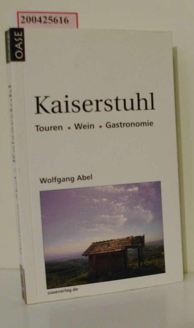 Kaiserstuhl : [Touren, Wein, Gastronomie] / Wolfgang Abel 1. Aufl.