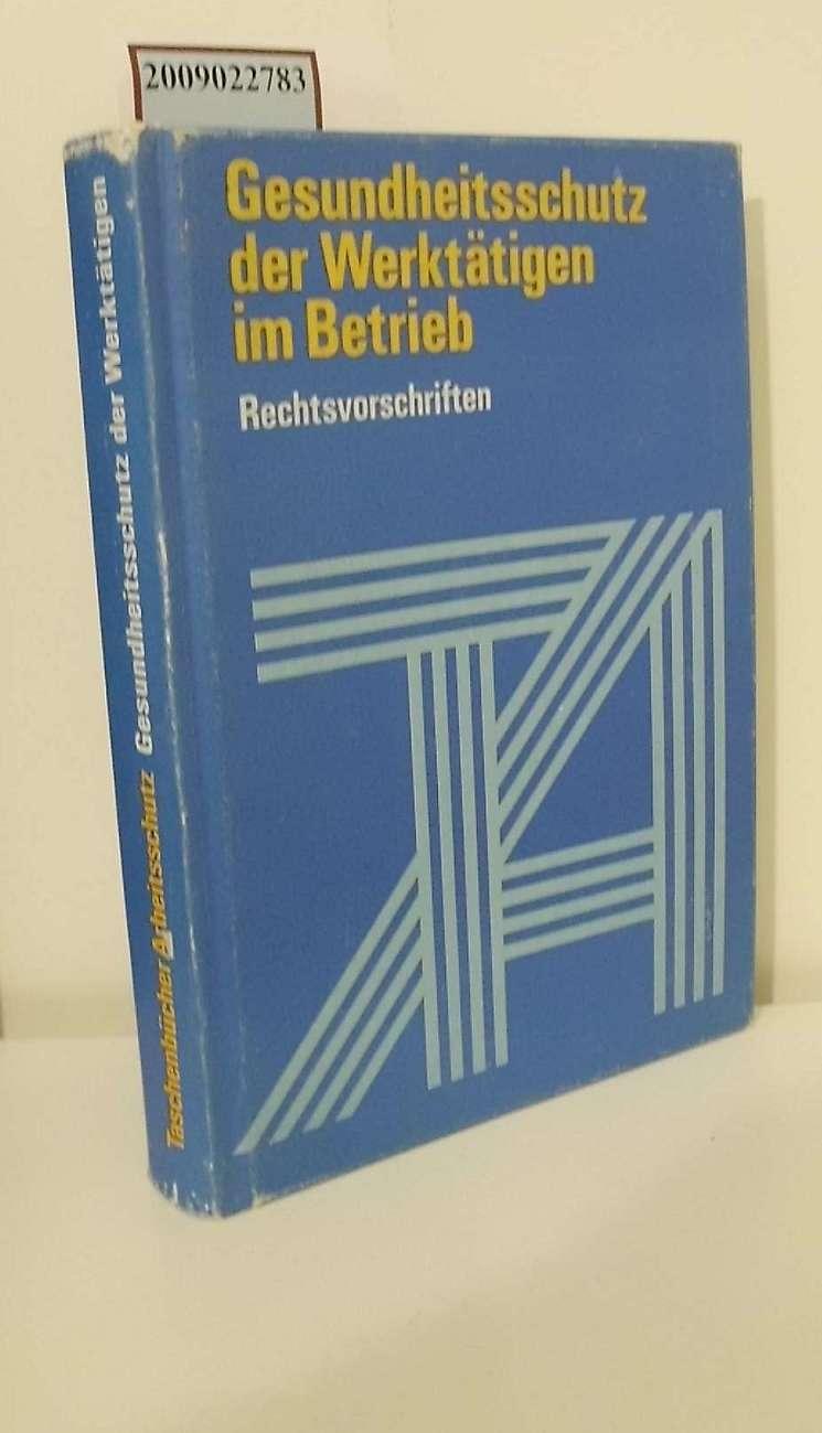 Gesundheitsschutz der Werktätigen im Betrieb : Rechtsvorschriften (DDR)  / d. Ausw. u.d. Zsstellung besorgten: Gerhard Schulz ; Hans-Rudi Wolff / Taschenbücher Arbeitsschutz 1. Aufl.