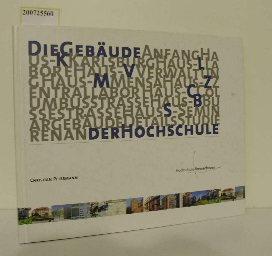 Die Gebäude der Hochschule Bremerhaven / [Hrsg. Hochschule Bremerhaven, Der Rektor. Projektrealisierung: Stabstelle Marketing und Öffentlichkeitsarbeit der Hochschule Bremerhaven. Red.: Christian Petermann ...] 1. Aufl.