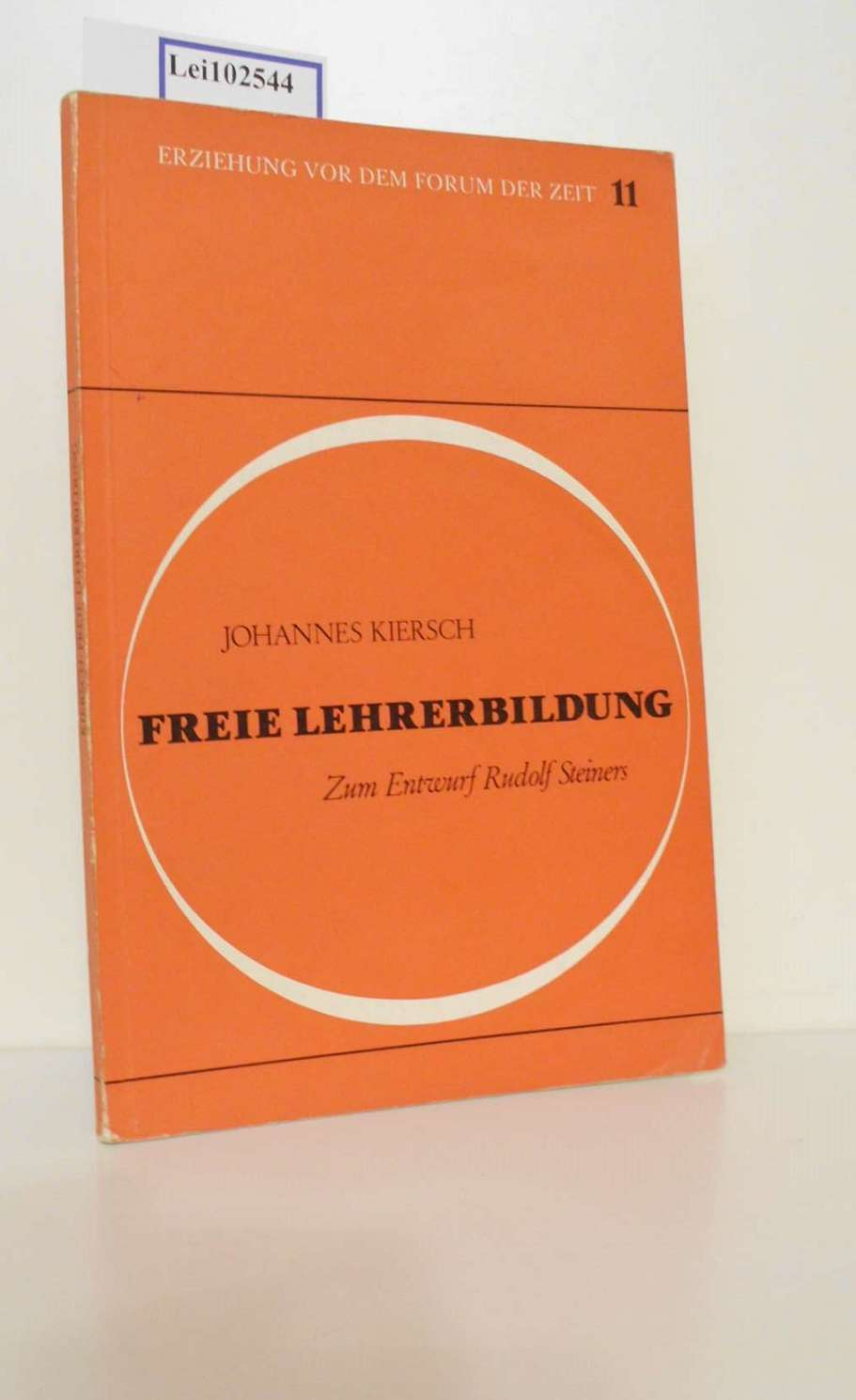 Kiersch, Johannes: Freie Lehrerbildung : zum Entwurf Rudolf Steiners / Johannes Kiersch / Erziehung vor dem Forum der Zeit ; 11