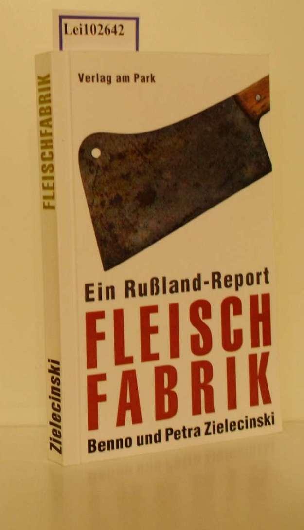 Die Fleischfabrik : ein Rußlandreport / Benno und Petra Zielecinski 2., erw. Aufl.
