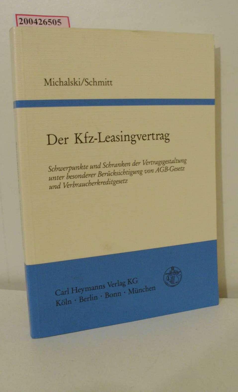 Der Kfz-Leasingvertrag : Schwerpunkte und Schranken der Vertragsgestaltung unter besonderer Berücksichtigung von AGB-Gesetz und Verbraucherkreditgesetz / von Lutz Michalski und Michael Schmitt