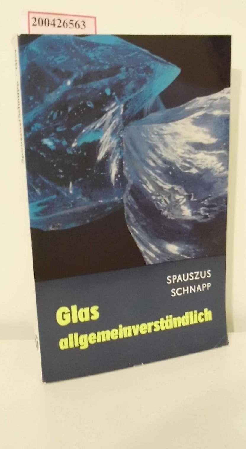 Glas allgemeinverständlich : e. Einf. in Theorie u. Praxis / Spauszus ; Schnapp / Polytechnische Bibliothek 1. Aufl.
