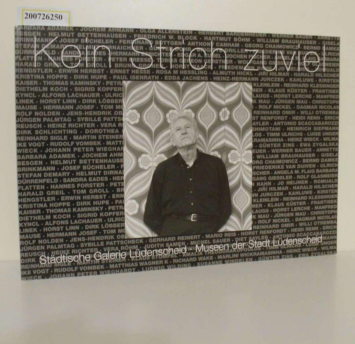 Kein Strich zuviel : 13. Oktober - 10. November 2002, Museen der Stadt Lüdenscheid und Städtische Galerie Lüdenscheid