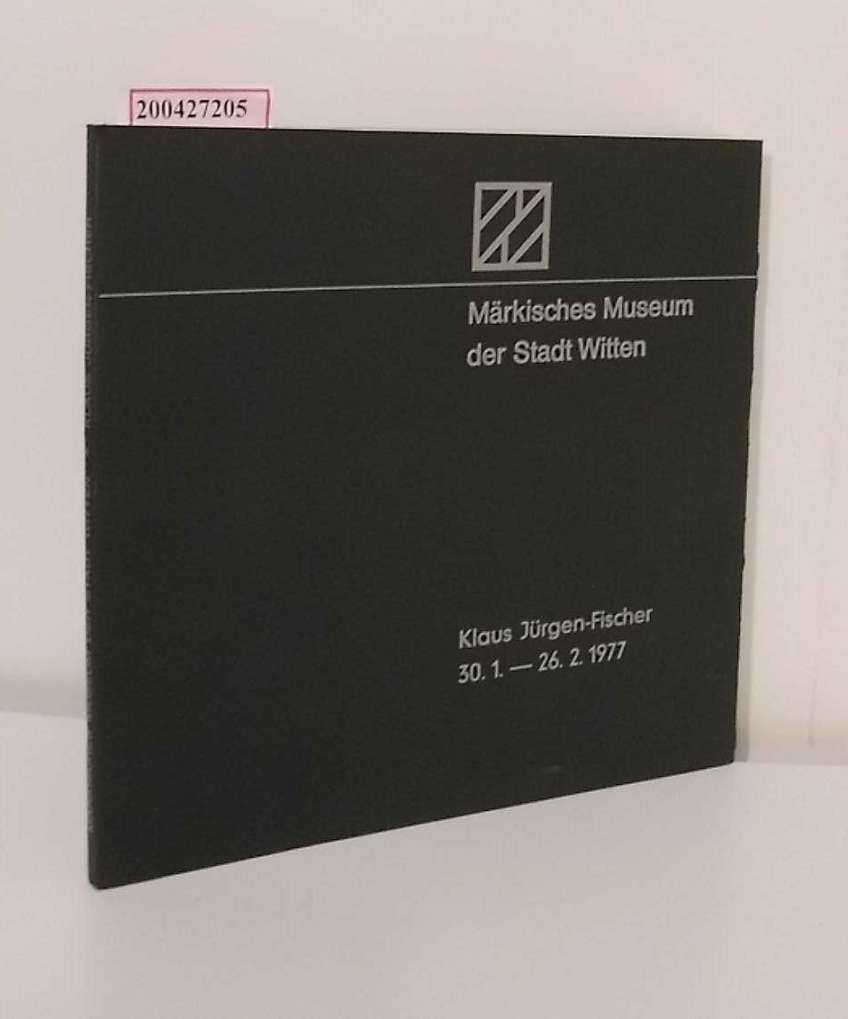 Klaus Jürgen-Fischer : Märk. Museum d. Stadt Witten, 30.1. - 26.2.1977 / [verantw. für d. Inh.: W. Nettmann] 500 Exempl.