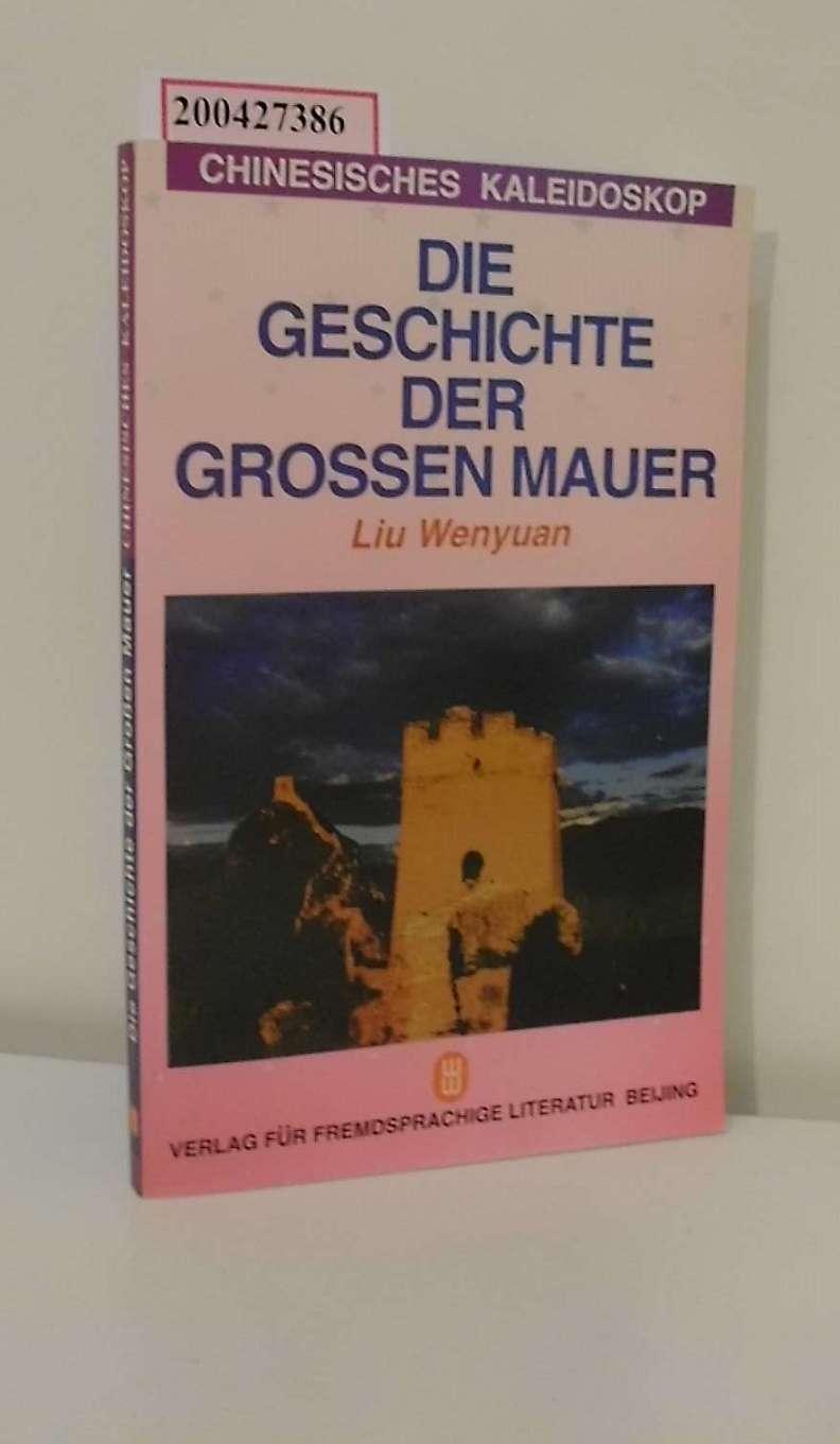 Die Geschichte der Großen Mauer / von Liu Wenyuan. [Übers.: Li Xuelian und Li Xiuzhen. Dt. bearb. von Atze Schmidt] / Chinesisches Kaleidoskop 1. Aufl.