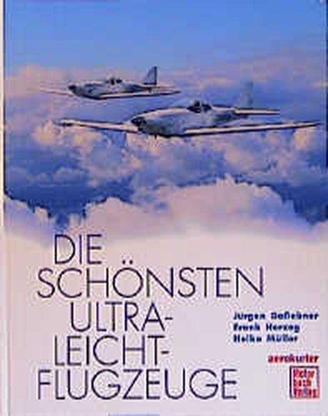 Die schönsten Ultraleicht-Flugzeuge / Jürgen Gaßebner ; Frank Herzog ; Heiko Müller / Aerokurier  1. Aufl. - Gaßebner, Jürgen, Frank Herzog  und Heiko Müller