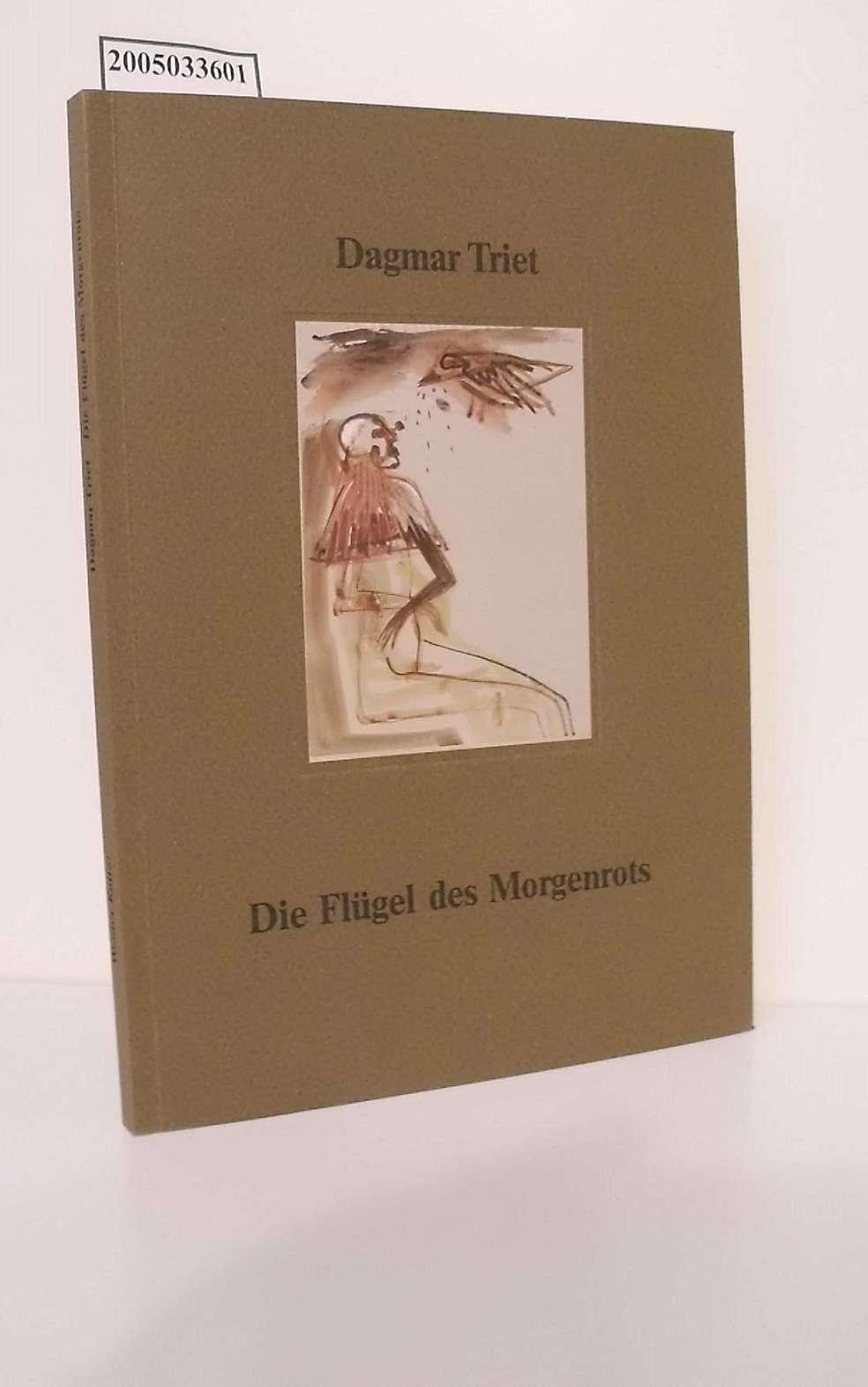 Dagmar Triet / Die Flügel des Morgenrots / signiert / Stadtmuseum Ratingen, 30. Juni - 25. August 1991 / [Text Wouter Kotte. Katalog Dagmar Triet ; Nahl Nucha] / Stadtmuseum (Ratingen): Ratinger Museums-Reihe ; Nr. 2