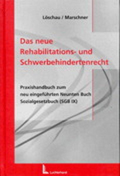 Das neue Rehabilitations- und Schwerbehindertenrecht : Praxishandbuch zum neu eingeführten Neunten Buch Sozialgesetzbuch (SGB IX) / von Martin Löschau und Andreas Marschner Praxishandbuch zum neu eingeführten Neunten Buch Sozialgesetzbuch (SGB IX)