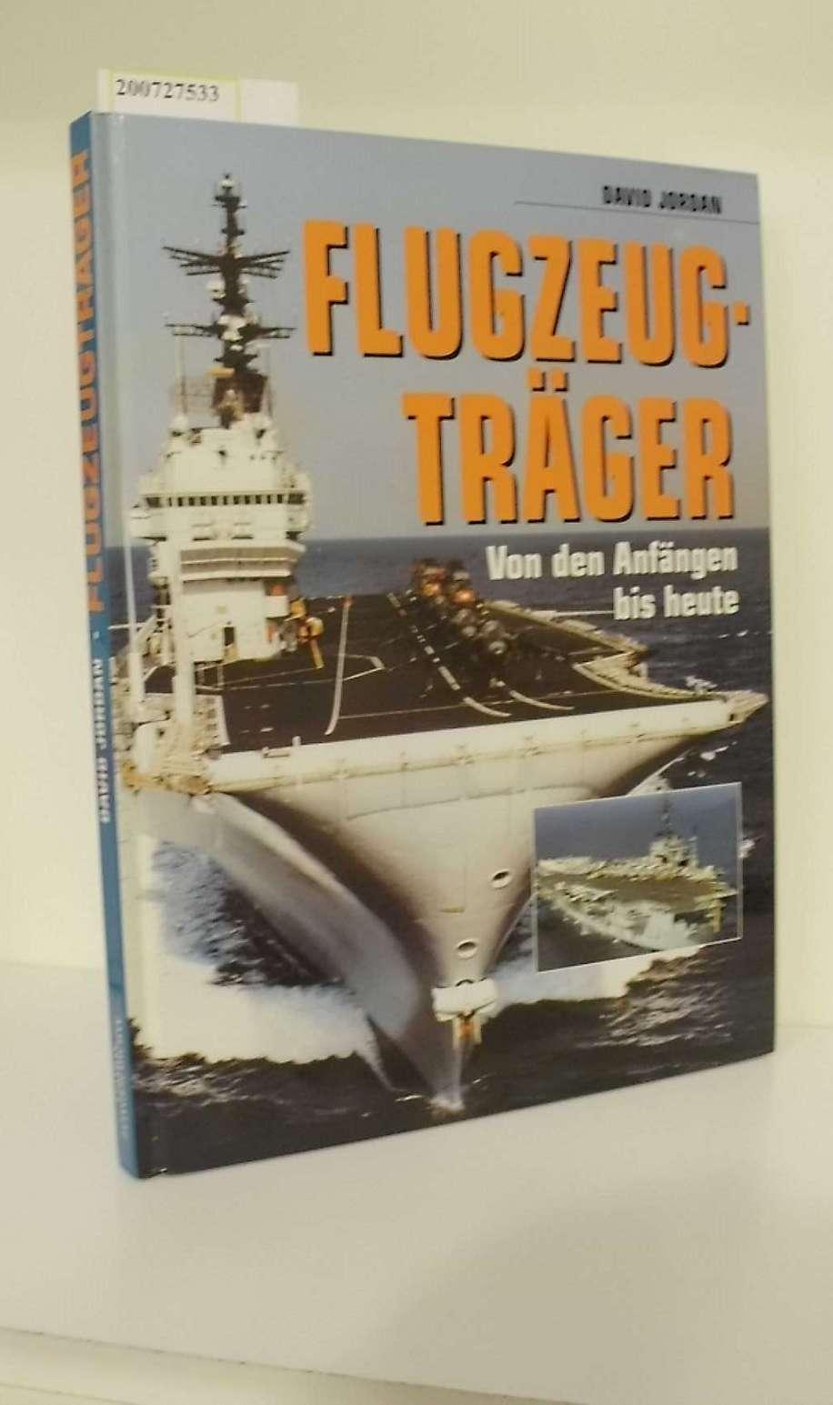 Flugzeugträger : von den Anfängen bis heute / David Jordan. [Übers.: Commintern - Communication by Design, Achau]