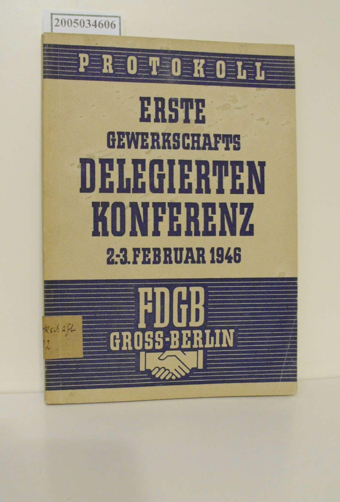Die erste Gewerkschaftsdelegierten-Konferenz des Freien Deutschen Gewerkschaftsbundes Groß-Berlin : Abgeh. am 2. u. 3. Febr. 1946 ; Protokoll