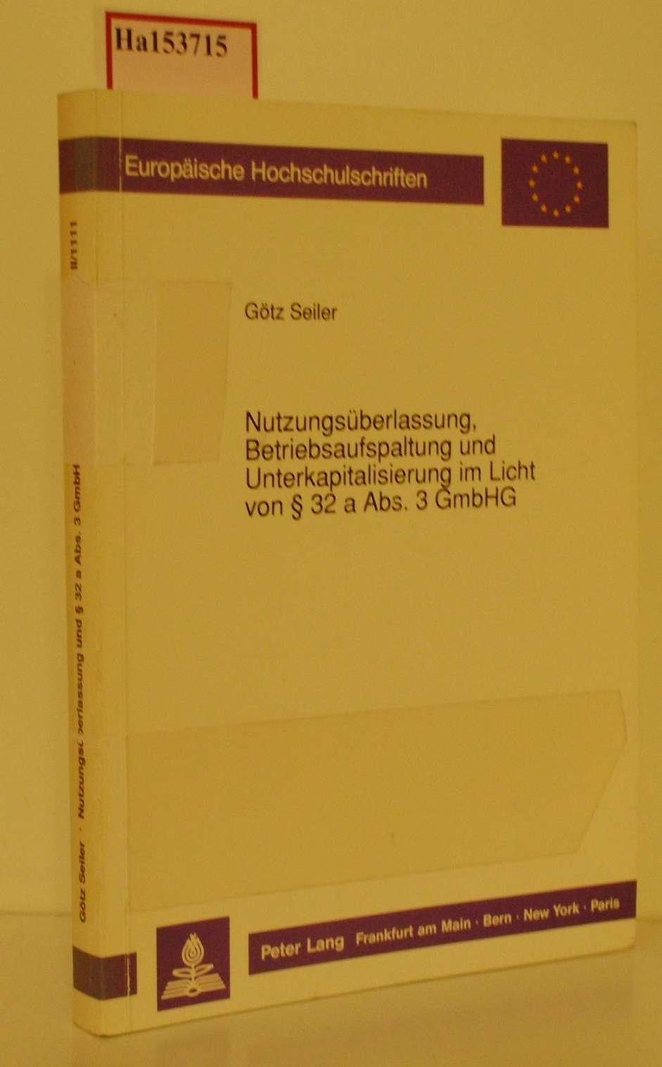 Nutzungsüberlassung, Betriebsaufspaltung und Unterkapitalisierung im Licht von § 32 a Abs. 3 GmbHG.