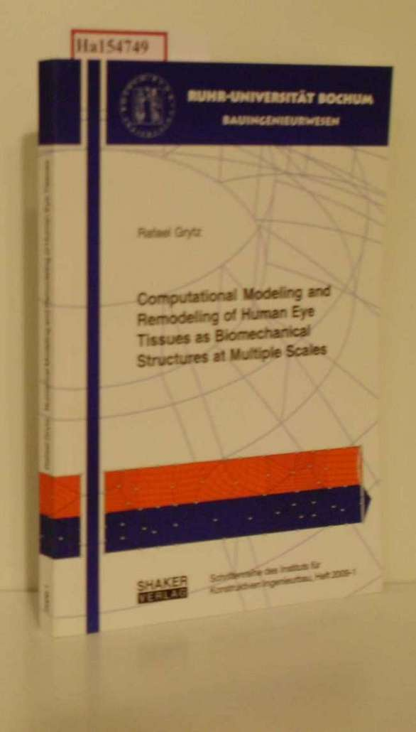 Computational Modeling and Remodeling of Human Eye Tissues as Biomechanical Structures at Multiple Scales. (=Schriftenreihe des Instit. f. Konstruktiven Ingenieurbau; Heft 2009-1).