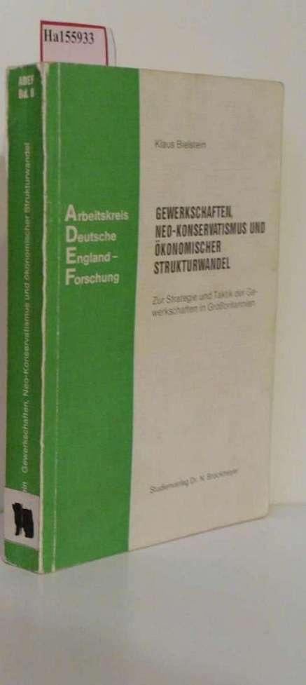 Bielstein, Klaus: Gewerkschaften, Neo-Konservatismus und ökonomischer Strukturwandel. (=Arbeitskreis Deutsche England-Forschung; 8).