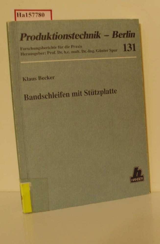 Bandschleifen mit Stützplatte. Dissertation. (=Produktionstechnik - Berlin, Band 131).