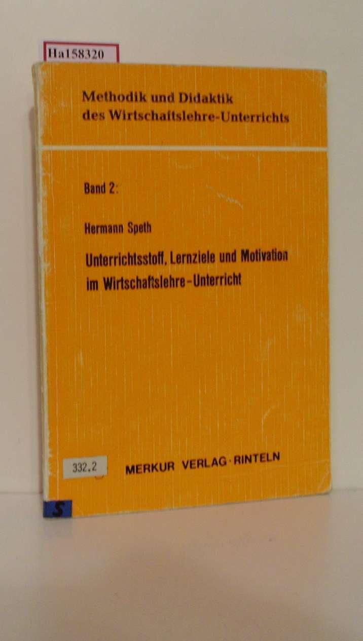 Unterrichtsstoff, Lernziele und Motivation im Wirtschaftslehre-Unterricht. (=Methodik u. Didaktik des Wirtschaftslehre-Unterrichts; Bd. 2).
