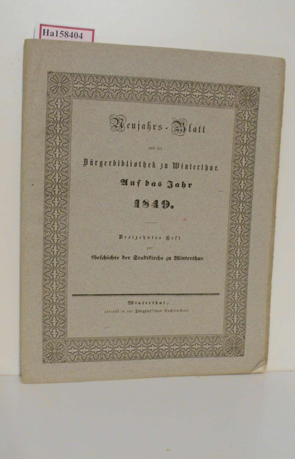 Geschichte der Stadtkirche zu Winterthur. (= Neujahrs-Blatt von der Bürgerbibliothek in Winterthur auf das Jahr 1849, 13).