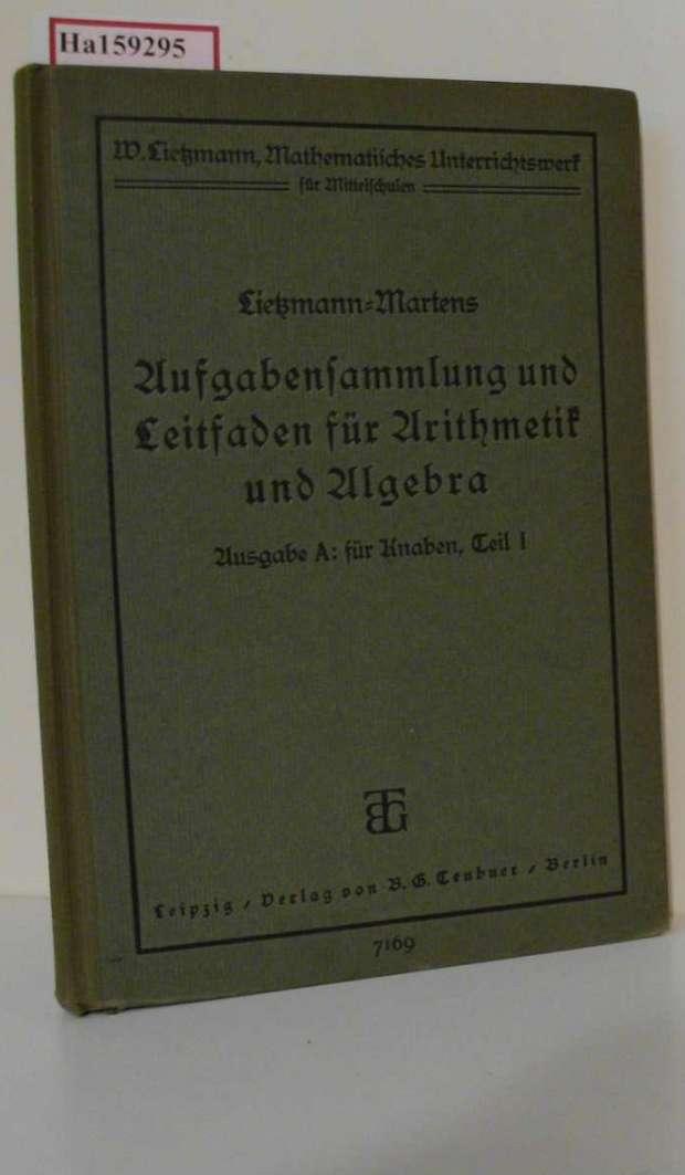 Lietzmann, W. und H. Martens: Aufgabensammlung und Leitfaden der Arithmetik und Algebra. Ausgabe A: für Knaben, Teil 1. ( Mathematisches Unterrichtswerk für Mittelschulen) . 8. verkürzte Auflage.