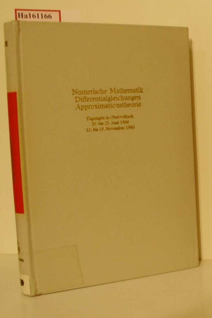 Numerische Mathematik, Differentialgleichungen, Approximationstheorie. Tagung Oberwolfach 1966.