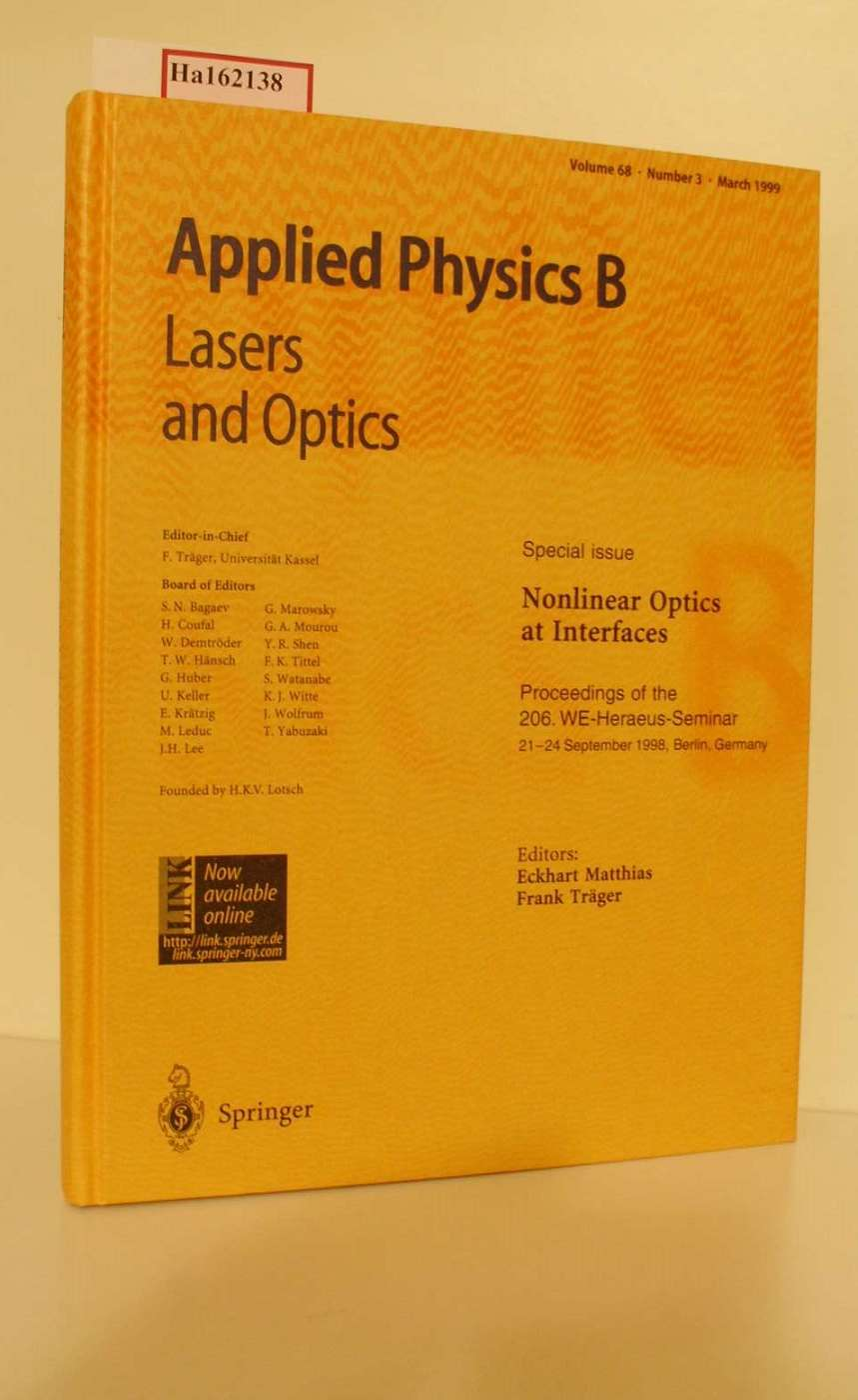 Nonlinear Optics at Interfaces. Proceedings of the 206. WE- Heraeus- Seminar, 21- 24 September 1998, Berlin, Germany. ( = Applied Physics B Lasers and Optics, Vol. 68, Nr. 3) .