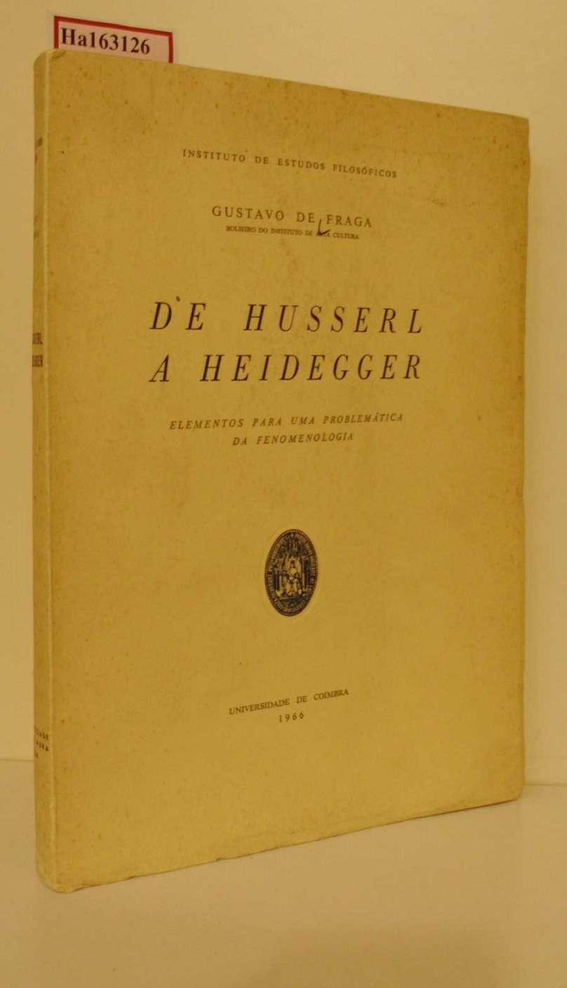 Fraga, Gustavo de: De Husserl a Heidegger. Elementos para uma Problematica da Fenomenologia.