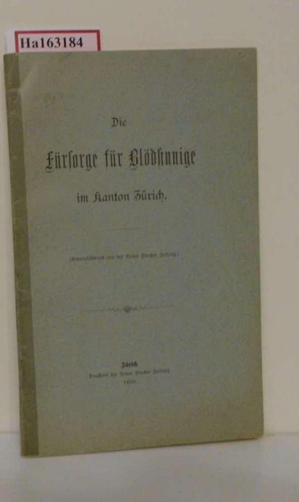 Die Fürsorge für Blödsinnige im Kanton Zürich. (= Separatdruck aus der Neuen Zürcher Zeitung).