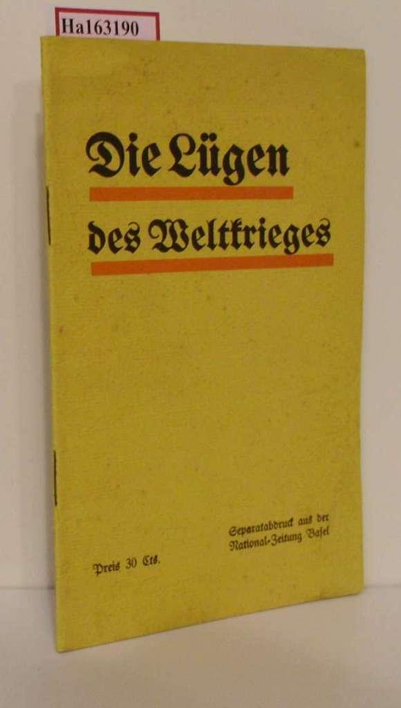 Die Lügen des Weltkrieges. (= Separatdruck aus der National-Zeitung Basel).