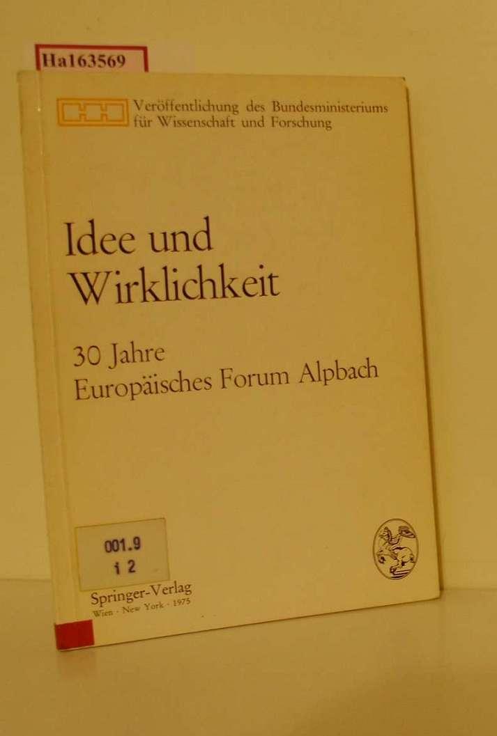 Bundesministerium für Wissenschaft und Forschung: Idee und Wirklichkeit. 30 Jahre Europäisches Forum Alpbach.