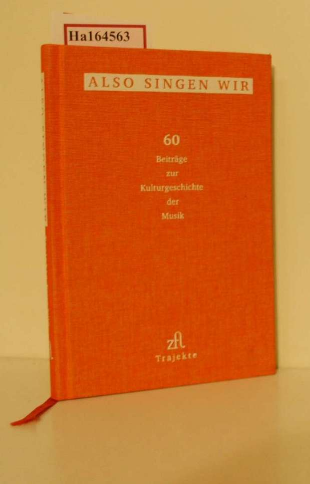 Also singen wir: 60 Beiträge zur Kulturgeschichte der Musik - Trajekte extra 2010