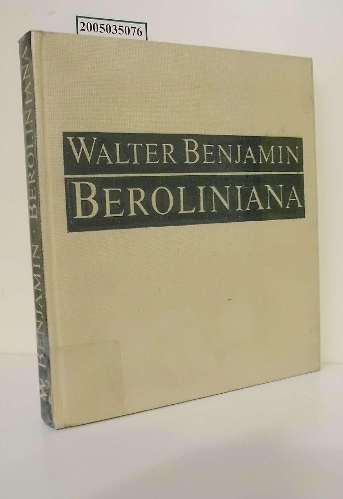 Beroliniana / Walter Benjamin. Mit 36 histor. Fotos von Günther Beyer / herausgegeben und mit einer Nachbemerkung von Sebastian Kleinschmidt Lizenzausgabe