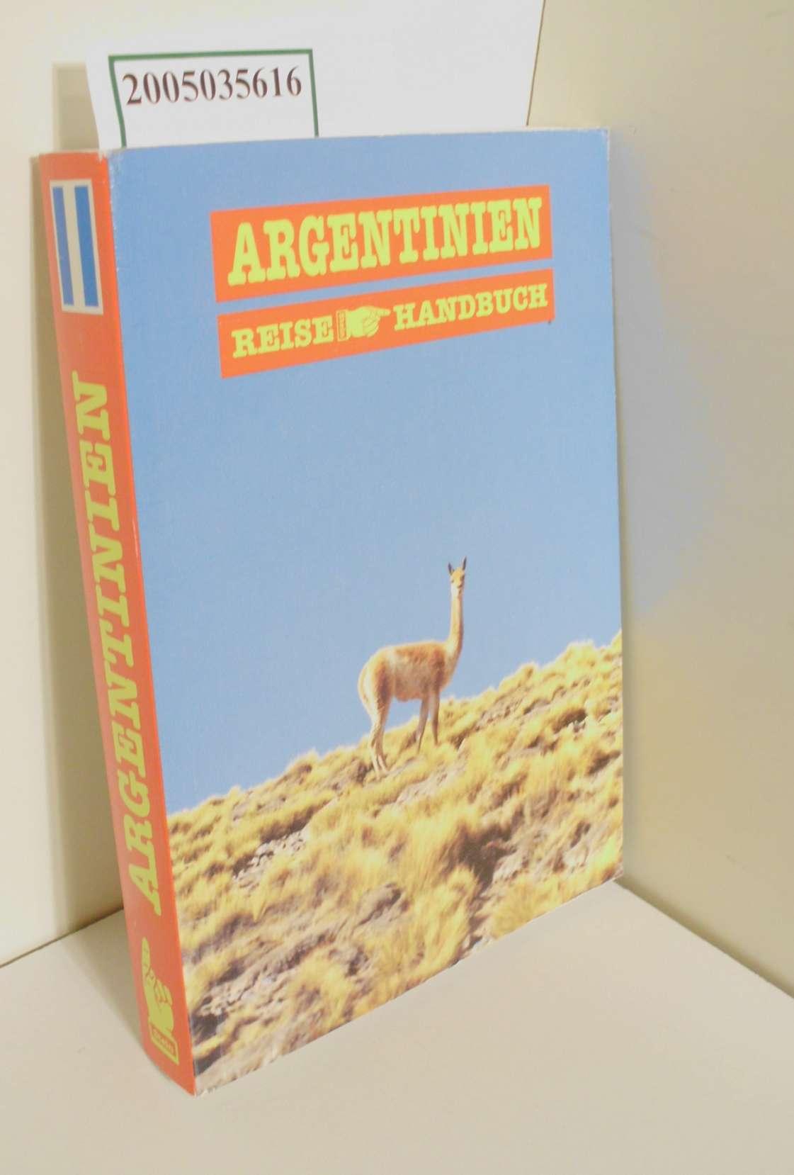 Argentinien-Handbuch : mit Uruguay und Paraguay / René Junghans. [Fotos Nicola Boll ... Kt. und Pläne Franny Petersen-Storck] / Reise-Handbuch 3., überarb. und erw. Aufl.