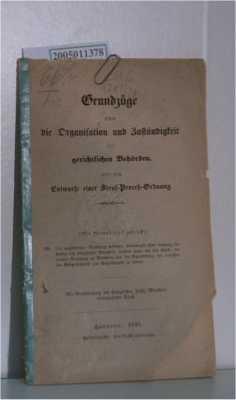 Grundzüge über die Organisation und Zuständigkeit der gerichtlichen Behörden, und zum Entwurfe einer Straf-Proceß-Ordnung