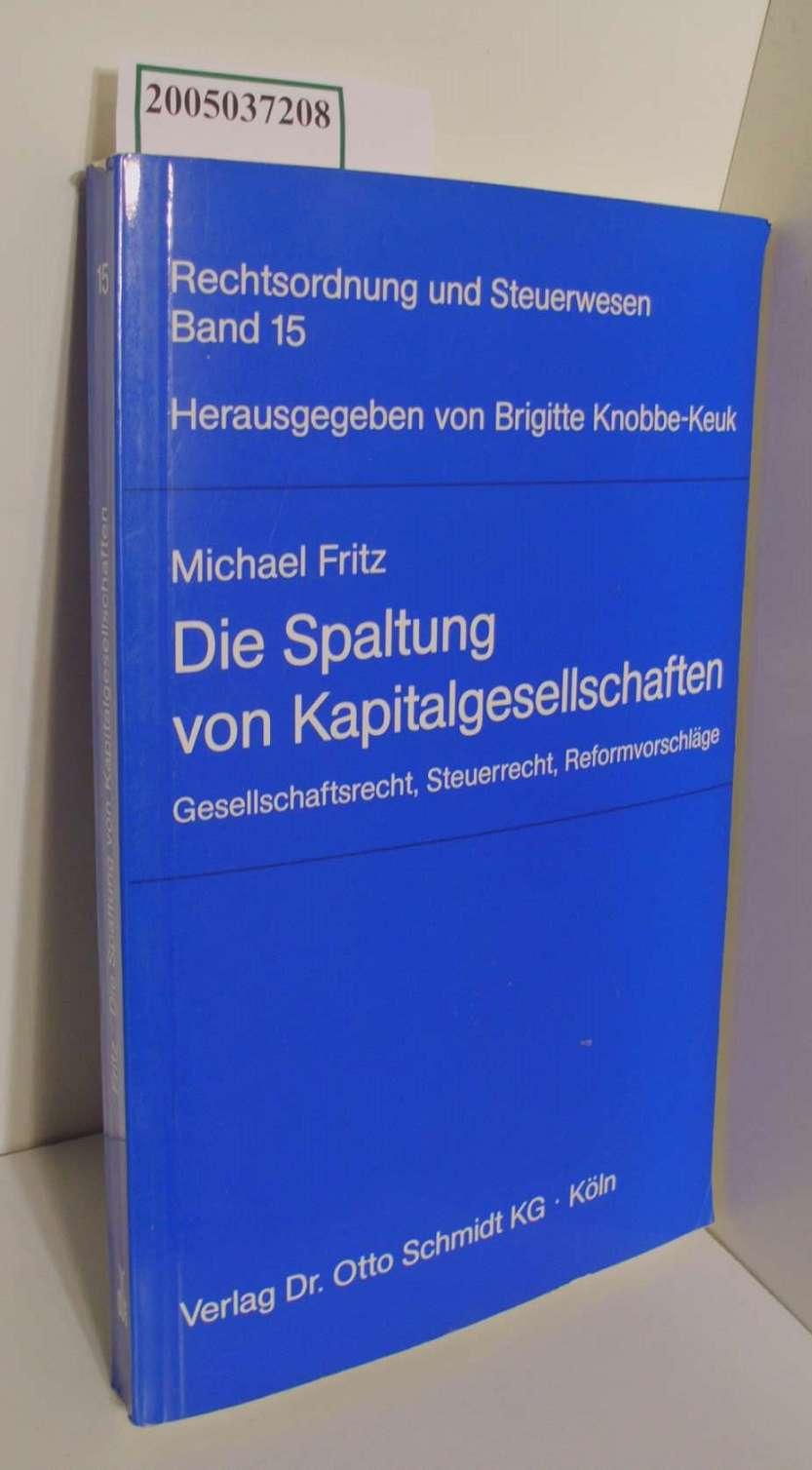Die Spaltung von Kapitalgesellschaften : Gesellschaftsrecht, Steuerrecht, Reformvorschläge / von Michael Fritz / Rechtsordnung und Steuerwesen Bd. 15