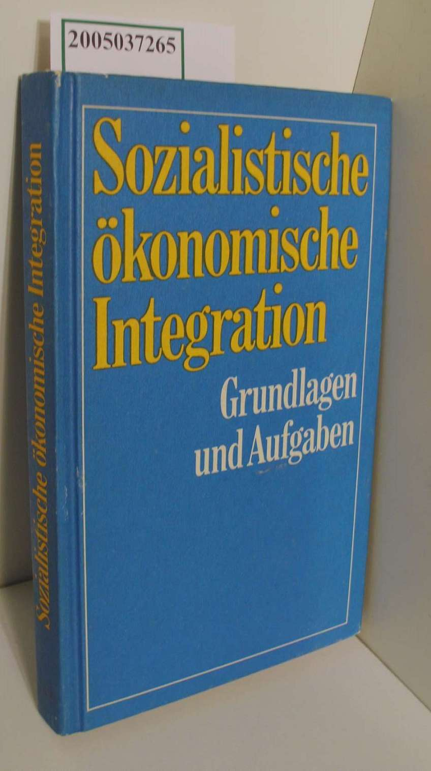 Sozialistische ökonomische Integration : Grundlagen und Aufgaben / [Akad. für Gesellschaftswiss. beim ZK d. SED ]