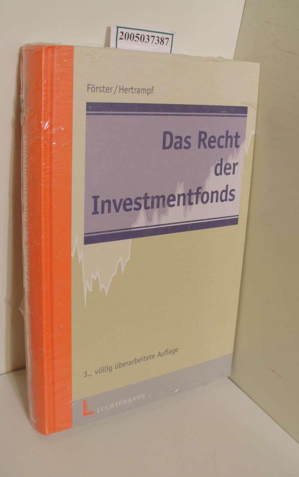 Das Recht der Investmentfonds : europarechtlicher Rahmen und nationale Gesetzgebung / von Wolfgang Förster und Urte Hertrampf 3., völlig überarb. Aufl.