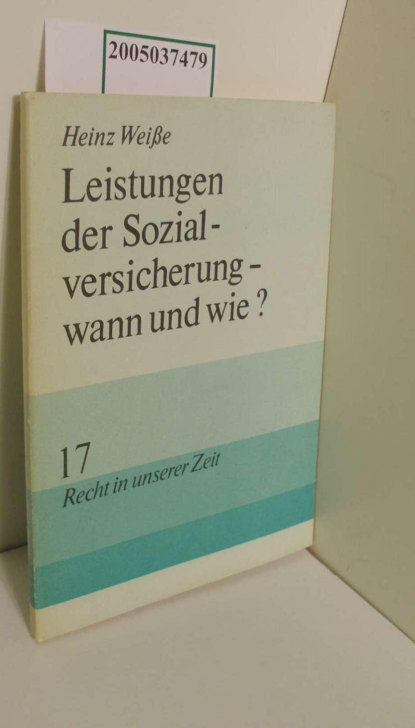 Leistungen der Sozialversicherung - wann und wie? / Heinz Weisse / Recht in unserer Zeit 17 2., überarb. Aufl.