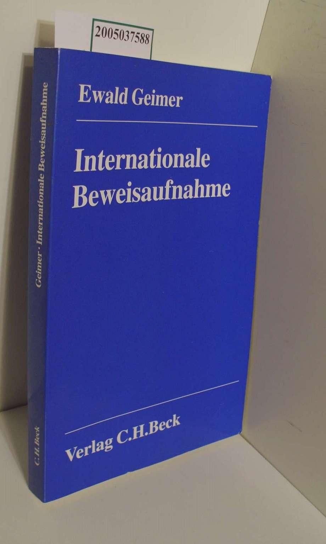 Internationale Beweisaufnahme / von Ewald Geimer