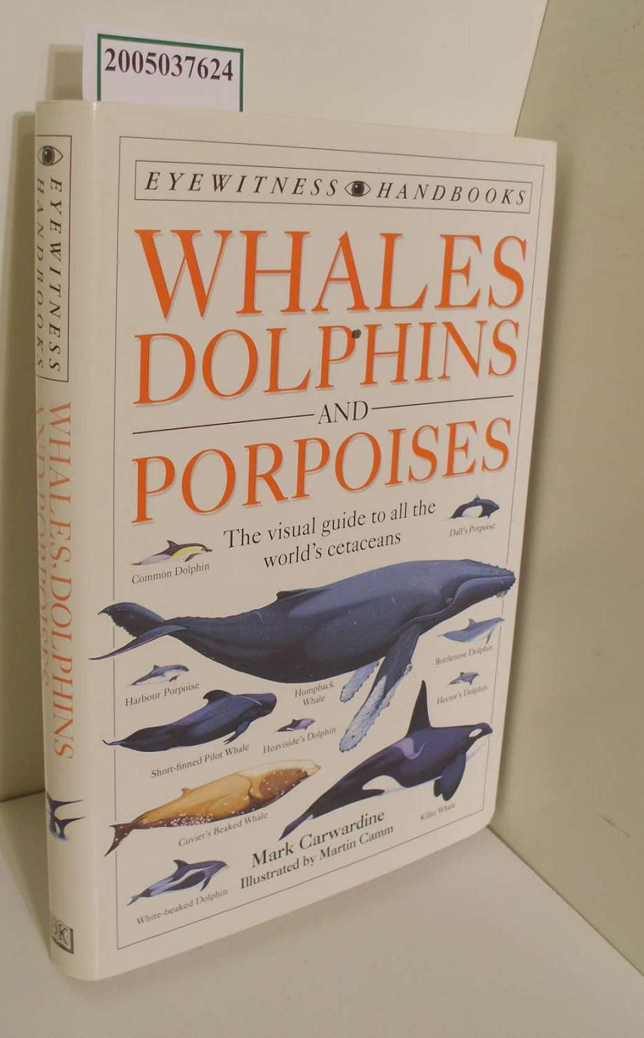 Eyewitness Handbook:  Whales Dolphins & Porpoises / The visual guide to all the world