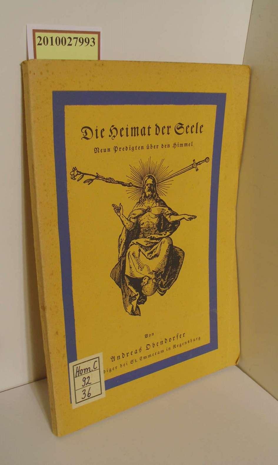 Die Heimat der Seele : 9 Predigten über d. Himmel / Andreas Obendorfer