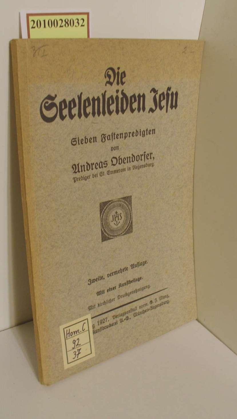 Die Seelenleiden Jesu : 7 Fastenpredigten / Andreas Obendorfer 2., verm. Aufl.