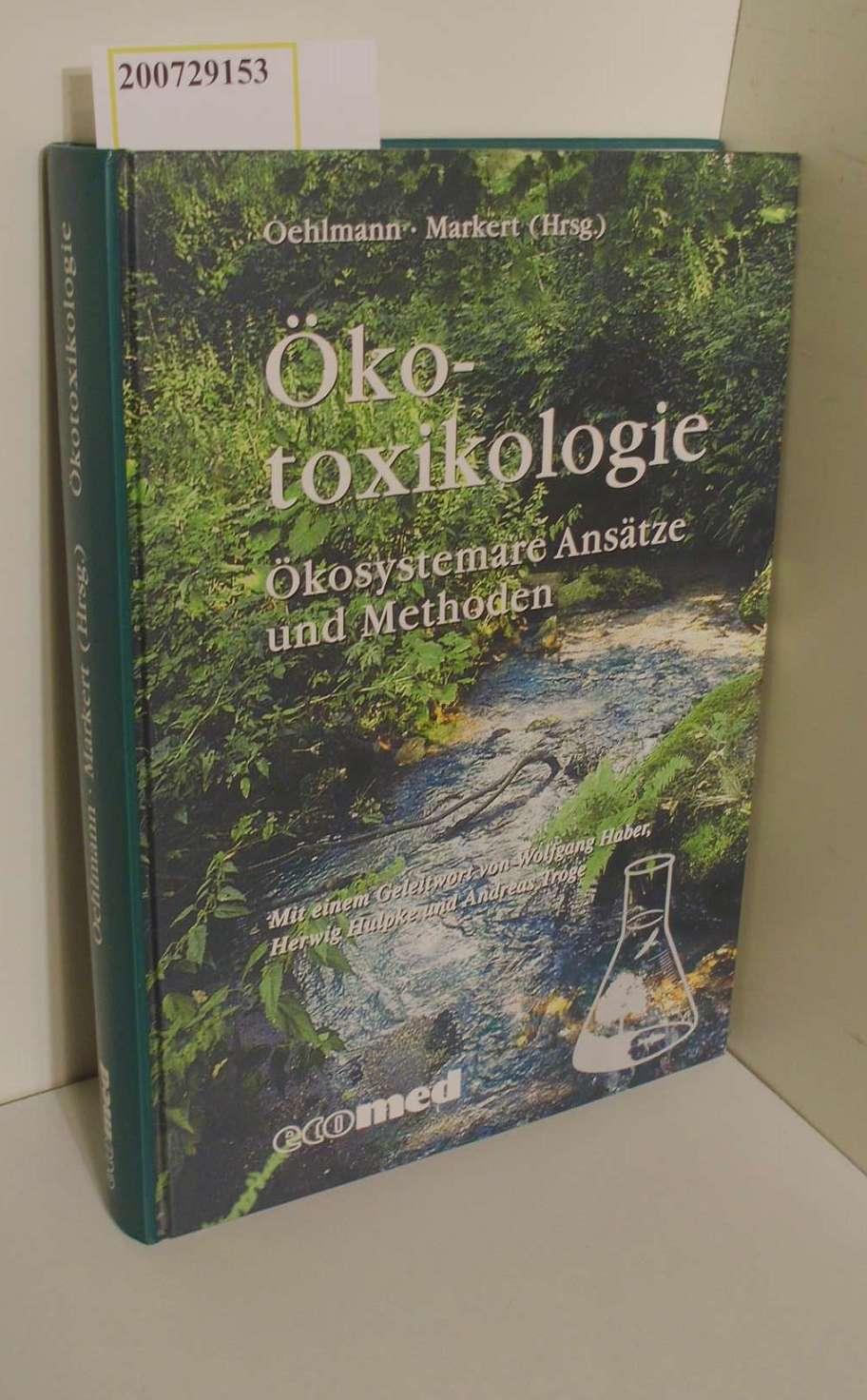Oehlmann, Jörg und A. Markert Bernd: Ökotoxikologie : ökosystemare Ansätze und Methoden / Oehlmann ; Markert (Hrsg.). Mit einem Geleitw. von Wolfgang Haber ...