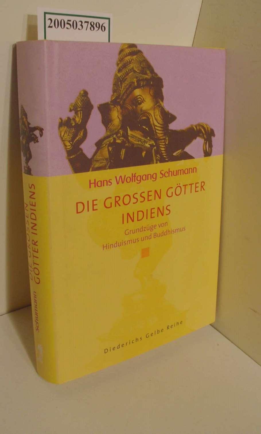 Die grossen Götter Indiens : Grundzüge von Hinduismus und Buddhismus / Hans Wolfgang Schumann / Diederichs Gelbe Reihe