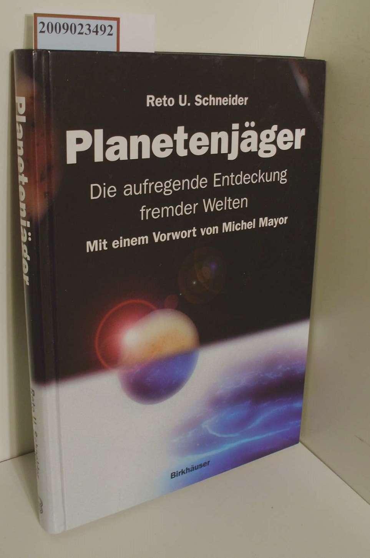 Planetenjäger-Die aufregende Entdeckung fremder Welten / Reto U. Schneider. [Mit einem Vorw. von Michel Mayor]