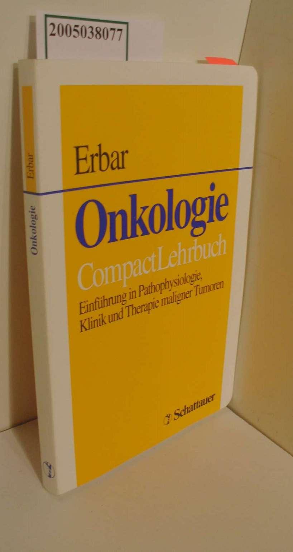 Onkologie : Einführung in Pathophysiologie, Klinik und Therapie maligner Tumoren / CompactLehrbuch / mit einem Geleitwort von J. H. Hartlapp