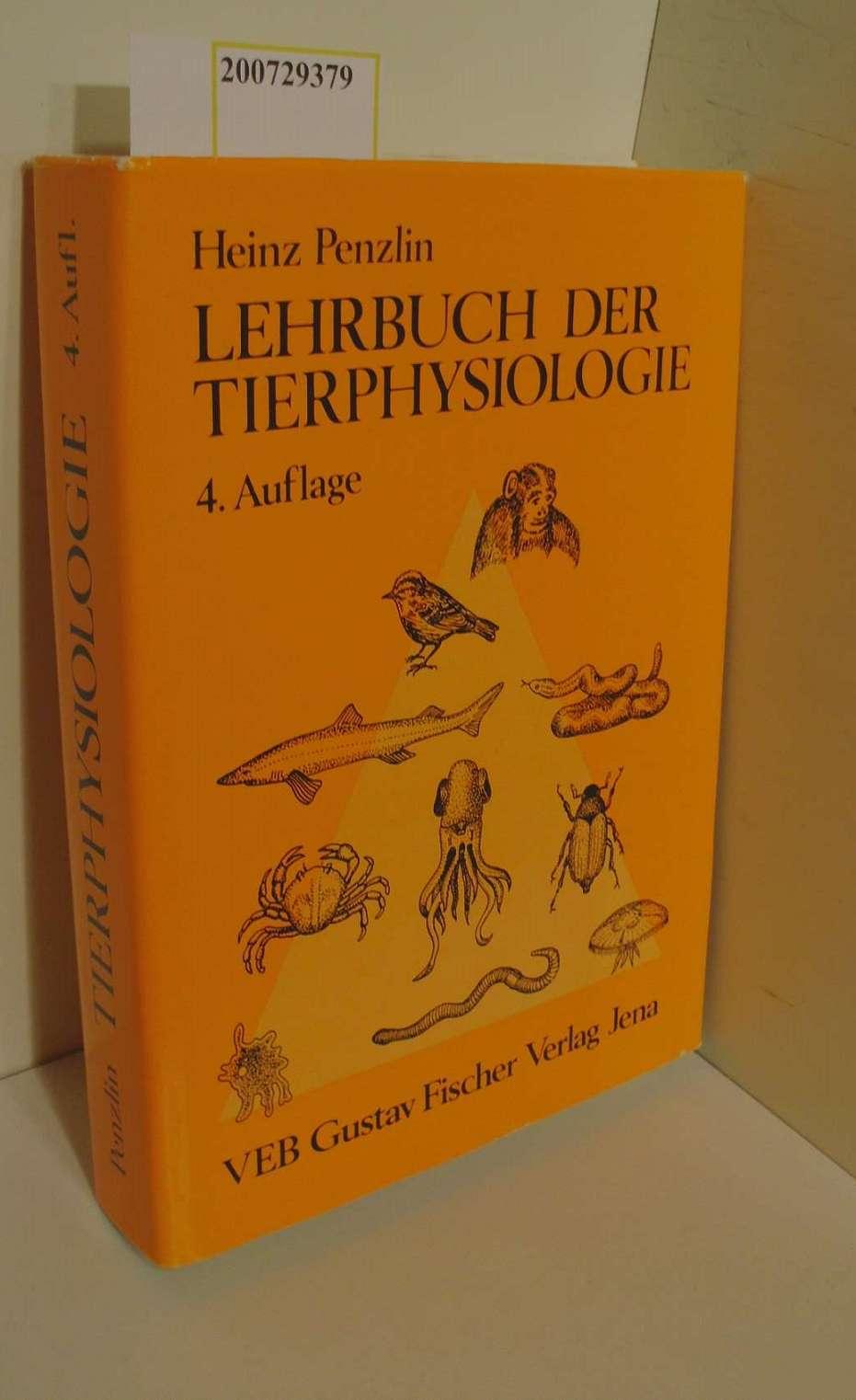 Lehrbuch der Tierphysiologie / von Heinz Penzlin 4., überarb. u. erw. Aufl.