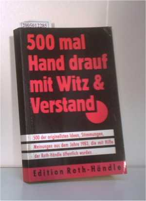500 mal Hand drauf mit Witz & Verstand. 500 der originellsten Ideen, Stimmungen, Meinungen aus dem Jahre 1983, die mit Hilfe der Roth-Händle öffentlich wurden ...