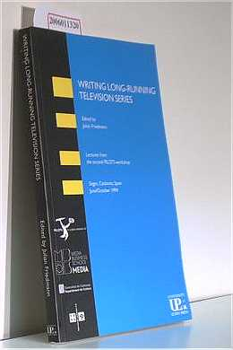 Writing Long-Running Television Series - Volume Two Lectures from the socond PILOTS workshop Sitges, Catalonia, Spain June/October 1994