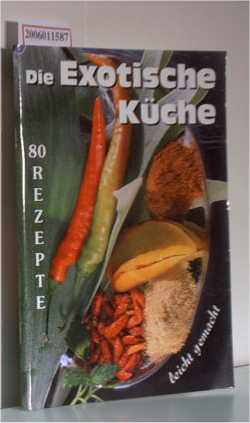 Die Exotische Küche - 80 Rezepte