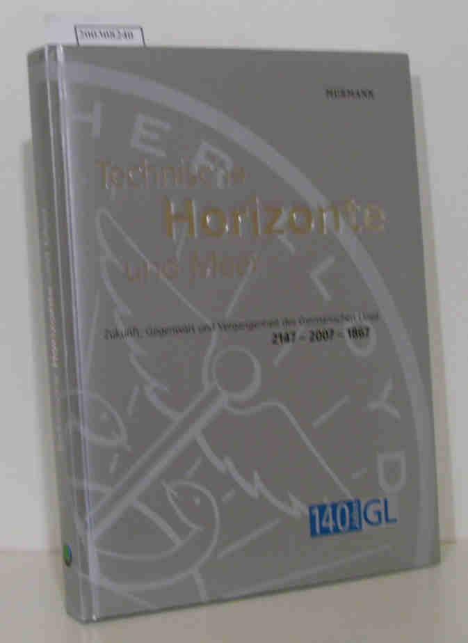 Technische Horizonte und Meer - Zukunft, Gegenwart und Vergangenheit des Germanischen Lloyd 2147 - 2007 -1867 1. Auflage